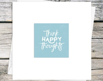 Positive Quote Card. Birthday card. Greetings card. Mindfulness Card. Positivity Card. Think Happy Thoughts. Thank you card. Happy Card.