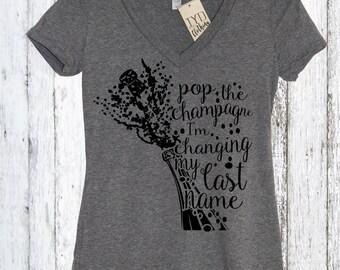 Pop The Champagne I'm Changing My Last Name V Neck Shirt, Bachelorette Party T-Shirts, Champagne, Bridal Shower, Wedding Bachlorette Gift