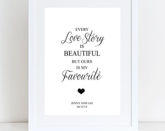 Personalised 'Every Love Story Is Beautiful But Ours Is My Favourite' Print, Valentines/Engagement/Wedding/Anniversary Gift