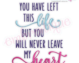You Have Let This Life But You Will Never Leave My Heart-  Inspirational - Instant Download Machine Embroidery Design