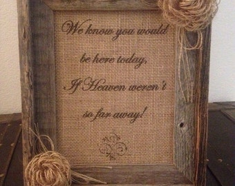 Primitive Barn Wood Framed Burlap Panel Loop Flowers Here Today If Heaven Weren't Far Away Rustic Wedding Memorial Shabby Chic