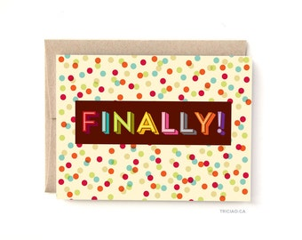 Finally! Card - Greeting Card for many occasions - Engagement, Birthday, Graduation, Moving, Promotion, Having a Baby, A2 Card