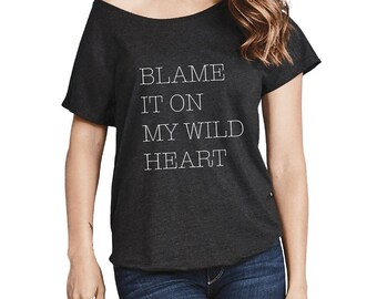 Blame It On My WILD HEART Tee, Women's Tri-Blend Jersey Dolman Loose Fit T-Shirt, Stevie Nicks tee shirt, Boho Slouchy Festival S-XL +Colors