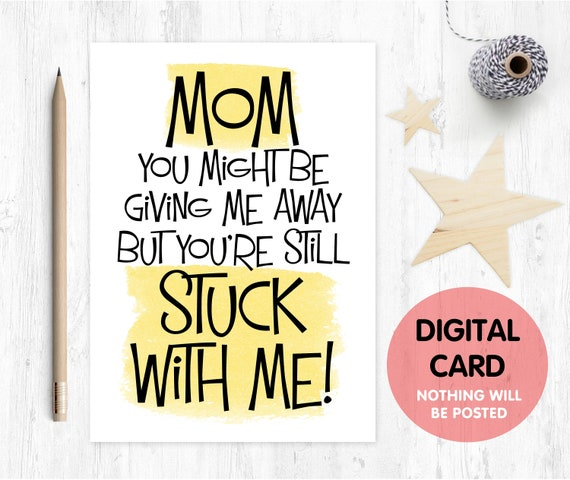mother of the bride card PRINTABLE funny mother of the bride card mom you might be giving me away but you're still stuck with me