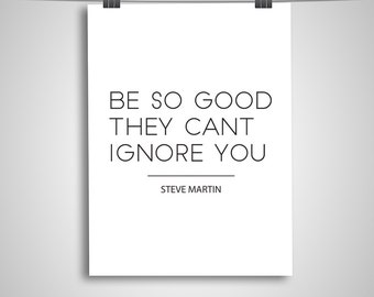 """Typography Poster """"Be So Good They Can't Ignore You"""" Steve Martin Digital Download Print, Motivational Inspirational"""