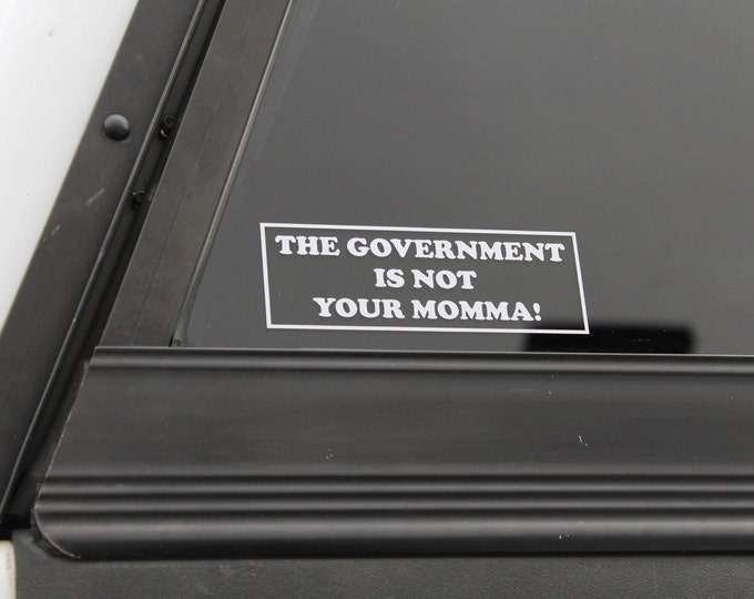 """Popular """"The Government Is Not Your Momma"""" vinyl decal, government decal, conservative decal, political decal, political sticker"""