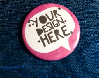 Custom Badge Your Own Design
