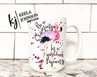 Flamingo - Flamingo Mug - Be a Flamingo in a world of Pigeons - Be a Flamingo in a world of Pigeons mug - coffee mug - mug - mugs
