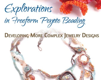 Volume 3: Developing More Complex Jewelry Designs - Explorations in Freeform Peyote Beading, ebook (.epub, Kindle & PDF)