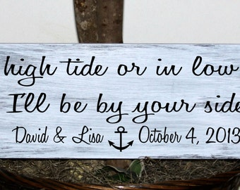 Primitive - In high tide or in low tide I'll be by your side - with names and established date - nautical wood sign