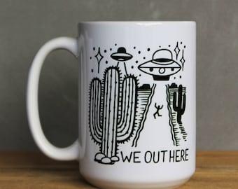 "UFO ""We Out Here"" coffee mug   15 ounce ceramic coffee cup with original ufo alien desert design   UFO mug   Alien Mug   We Out Here Mug"