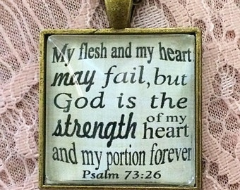 "Bible Verse Pendant Necklace ""My flesh and my heart may fail, but God is the strength of my heart and my portion forever. Psalm 73:26"""