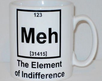 Meh The Element Of Indifference Mug Can Be Personalised Funny Chemistry Teacher Student Periodic Table Gift