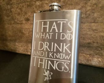 Game of Thrones Inspired I Drink and I Know Things Etched Stainless Steel 8oz Flask Tyrion Lannister quote Game of Thrones