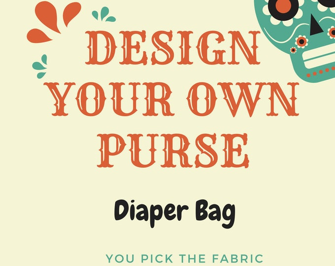Design your own Diaper Bag/Shoulder Bag in your choice of fabric