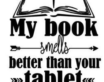 My book smells better than your Tablet - Reading vinyl quote