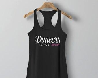Dance Tank Top, Dance Teacher Gift for Dancer, Funny Dance Shirt, Ballet Clothing for Women, Dancing Recital Gift, Dancers Turn Out Better
