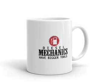 Diesel Mechanic Coffee Mug, Diesel Mechanics Have Bigger Tools