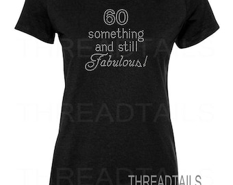 Sixty Birthday t-shirt.  Sparkle, bling rhinestone tee.  60 something and still Fabulous.  B-day gift, ladies night out, special occasion