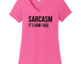 Sarcasm, It's How I Hug - Tri Blend V-Neck T-Shirt - More Color Options Available