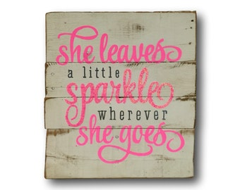 She Leaves a Little Sparkle Wherever She Goes Sign, Wood Wall Hanging