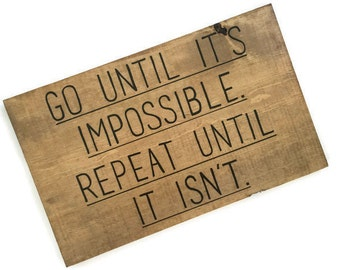 Go Until It's Impossible|Fitness Motivation|Inspirational Decor|Gym Wall Art|Gym Sign|Fitness Sign|Motivational Gift|Don't Quit|Keep Going