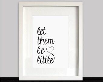 Childrens Art Print, Let Them Be Little, Nursery print, Children's print, Home décor, Wall Art, Typography, Heart, Love, Birthday Gift Idea