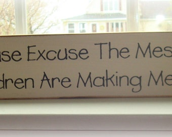 Please Excuse the mess, our children are making memories hand painted wood sign
