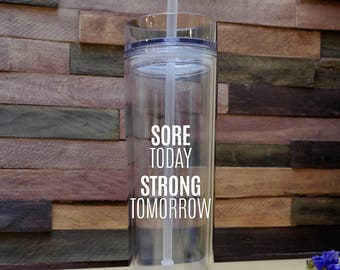 Sore Today ~ Strong Tomorrow Tumbler - Gift for Him - Gifts for Her - Gym - Drinkware - Health - Fitness