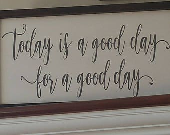 Today is a good day for a good day sign/Rustic Decor/Wood Signs/Fixer upper style/Wood/Wall Decor/Home Decor