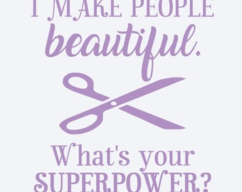 """Sticker """"I make people beautiful. """"What's your superpower?"""