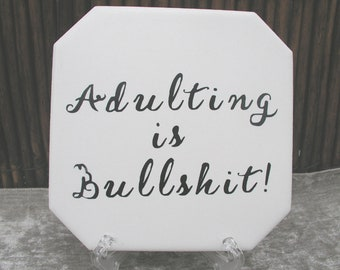"Snarky Sign ~ Fun Signs ~ Funny Quote Signs ~ Ceramic Signs ~ Funny Gift Sign ~""Adulting is Bullsh*t~ Sarcastic Sign"