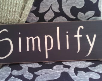 Simplify, less is more, stress free, enjoy life