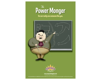 Power Monger Poster by Corporate Kingdom®