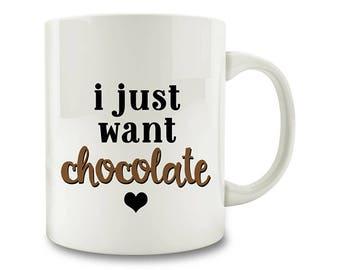 I Just Want Chocolate Coffee Mug (D90)