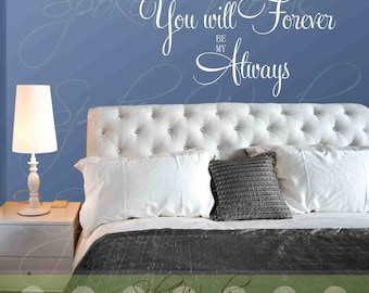 You Will Forever Be My Always Decal Vinyl Wall Decal....Your choice of color""