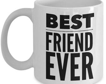 Gift For Friend - Funny Friend Mug - Best Friends BFF Birthday Valentine - Best Ever - Coffee Tea 11oz 15oz