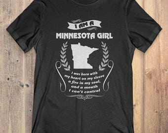 Minnesota T-Shirt Gift: I Am A Minnesota Girl I Was Born With My Heart On My Sleeve A Fire In My Soul And A Mouth I Can't Control