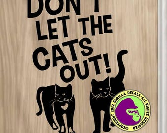 DON'T Let the CATS OUT Group Front Door Sign Vinyl Decal Sticker