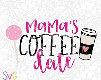 Mama's Coffee Date SVG, Girl, Cake Pop, Latte, Quote, Original, Cricut & Silhouette Compatible Cutting File, DXF, SVG Bliss Original Design