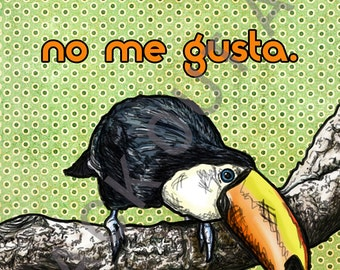 No Me Gusta Toucan: Sassy Birds Art Print (5x7 or 8x10)