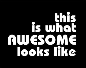 This Is What Awesome Looks Like Vinyl Decal Car Window Decal Window Sticker
