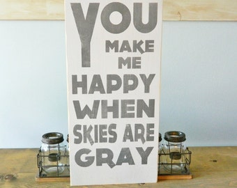 You Make Me Happy When Skies Are Gray - Distressed Wood Typography Sign - Kids Room - Nursery - Home Decor Sign
