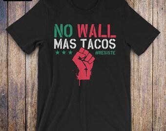 No Wall Mas Tacos, Resist Shirt - Cinco De Mayo shirt, political shirt, protest, immigration, anti trump shirt, funny cinco de mayo shirt