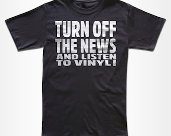 Turn Off The News And Listen To Vinyl T Shirt - Graphic Tees for Men, Women & Children - Short Sleeve and Long Sleeve Available