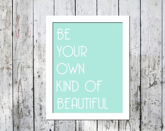 Typography print, Inspirational, be your own kind of beautiful quote, Downloadable print, Wall decor