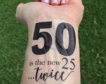 50 is the new 25, Twice, 50th Birthday, Temporary Tattoo, Birthday Party Favor, Birthday Party, Gag Gift, 50th, 50 Birthday, 50th Favor