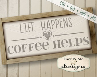 Coffee SVG File - Life Happens Coffee Helps svg - Coffee sign cuttable  - Commercial Use svg, dxf, png, jpg files