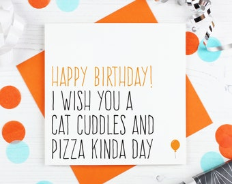 Funny cat birthday card for best friend, Pizza birthday card, Happy birthday I wish you a cat cuddles and pizza kinda day