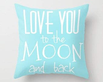 Love You To The Moon And Back Throw Pillow, Text Pillow, Home Decor, Decorative Pillow, Dorm, Teal Blue Cushion, Ocean Blue Pillow, Sky Blue